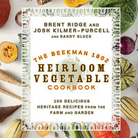 The Beekman Boys (Josh Kilmer-Purcell and Brent Ridge): The Beekman 1802 Heirloom Vegetable Cookbook
