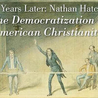 25 Years Later: Nathan Hatch's The Democratization of American Christianity