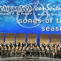 Songs of the Season: Michigan Tech Concert Choir and conScience: Michigan Tech Chamber Singers