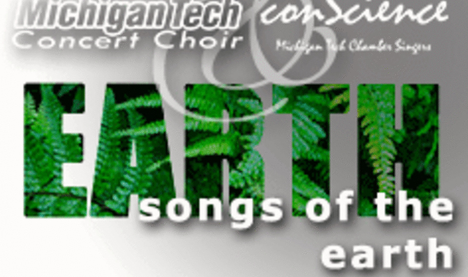 Songs of the Earth:  Michigan Tech Concert Choir and conScience: Michigan Tech Chamber Singers