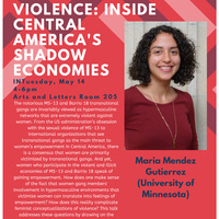 MARIA MENDEZ GUTIERREZ, UNIVERSITY OF MINNESOTA , THE WORK OF VIOLENCE: INSIDE CENTRAL AMERICA'S SHADOW ECONOMIES