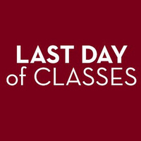 Last Day of Classes for Spring Semester