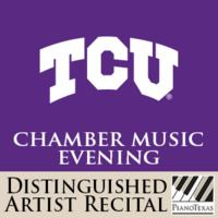 PianoTexas Distinguished Artist Recital: TCU Chamber Music Evening