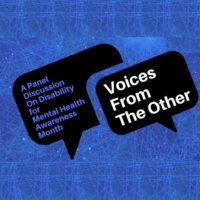 Voices From The Other: A Panel on Disability For Mental Health Awareness Month