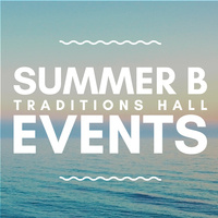 Traditions Hall Summer B Event