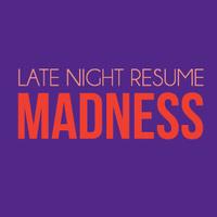 Late Night Resume Madness