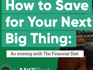How to Save for Your Next Big Thing: An Evening with The Financial Diet