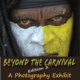 Beyond the Carnival Photographic Exhibit
