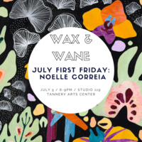 First Friday: Wax and Wane, New Work by Noelle Correia