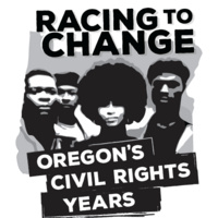GRAND OPENING WEEKEND! Racing to Change: Oregon's Civil Rights Years - The Eugene Story