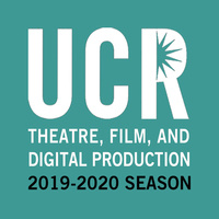 UCR DEPARTMENT OF THEATRE, FILM, AND DIGITAL PRODUCTION: 2019-2020 SEASON