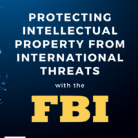 Protecting Intellectual Property from International Threats with the FBI