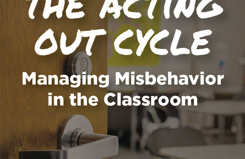 The Acting Out Cycle: Managing Misbehavior in the Classroom