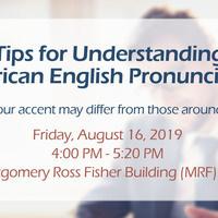Tips for Understanding American English Pronunciation (workshop)