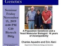 MBG Friday Seminar: Charles Aquadro and Eric Alani - A Population Geneticist and a Yeast Molecular Biologist: 16 years of Incompatibility