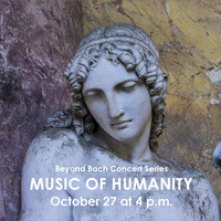 Beyond Bach Concert Series: Music of Humanity
