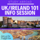 UK/Ireland 101 Info Session