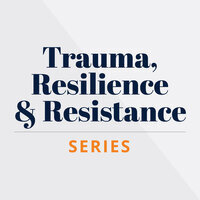 The Trauma, Resilience, and Resistance Series