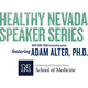 Healthy Nevada Speaker Series | Dr. Adam Alter