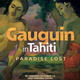 Great Art on Screen: Gauguin in Tahiti - Paradise Lost