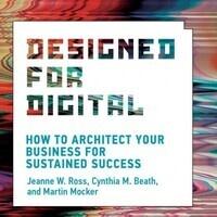Authors@MIT   Jeanne Ross, Cynthia Beath & Martin Mocker: Designed for Digital