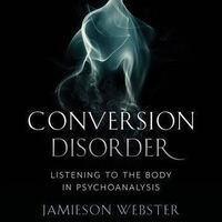 "Philosophy Workshop: Jamieson Webster & Adrienne Harris on ""Conversion Disorder: Listening to the Body in Psychoanalysis"""