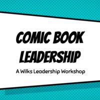 Comic Book Leadership: A Wilks Leadership Workshop