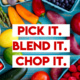 Pick it. Blend it. Chop it.