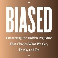 CLEAR Perspectives | Biased: Uncovering the Hidden Prejudice That Shapes What We See, Think, and Do