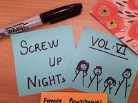 Screw Up Nights VOL VI: Female Powerhouses
