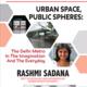 Urban Space, Public Spheres: Rashmi Sadana public talk