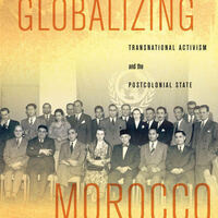 "Scholarship Matters - ""Globalizing Morocco: Transnational Activism and the Postcolonial State"""