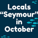 "Locals ""Seymour"" in October"