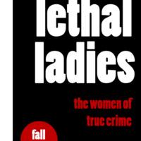 """Lethal Ladies: The Women of True Crime"" Exhibit"