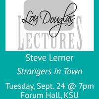 Lou Douglas Lecture Series: Stranger in Town, Steve Lerner