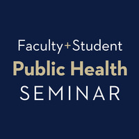 Public Health presents: Faculty + Student Seminar