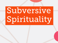 Subversive Spirituality Mini-Retreat #1
