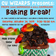 """CU Wizards """"Baking Bread: Why I love Gluten & Flaming Gummy Worms!"""""""