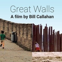"""""""Great Walls"""", Film screening and discussion with filmmaker Bill Callahan"""