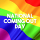 National Coming Out Day [SBORO]
