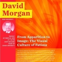 David Morgan Lecture - From Apparition to Image:  The Visual Culture of Fatima   Religion Studies