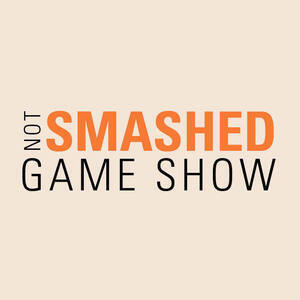 Not Smashed Game Show