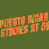 PRSA Annual Symposium: Puerto Rican Studies at 50