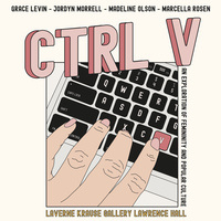"""CTRL V"" - LaVerne Krause Gallery Exhibit"