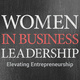 Women in Business Leadership Panel: Elevating Entrepreneurship