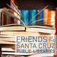 Volunteer for the Friends of the Santa Cruz Public Libraries (FSCPL)!