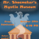Mr. Shoemaker's Mystic Museum (Free Haunted House)