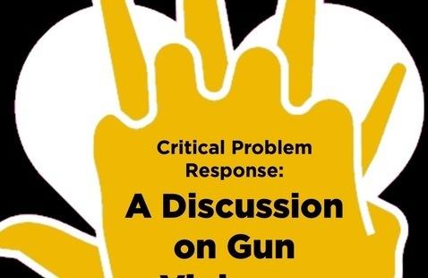Critical Problem Response: A Discussion on Gun Violence