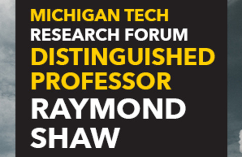 Michigan Tech Research Forum: Raymond Shaw, Distinguished Professor