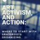 Art, Activism, and Action: Where to Start with Grassroots Organizing
